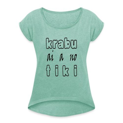 Krabu ai a no tiki - Vrouwen T-shirt met opgerolde mouwen