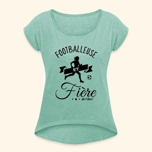 FOOTBALL - Footballeuse et fière de l'être ! - T-shirt à manches retroussées Femme