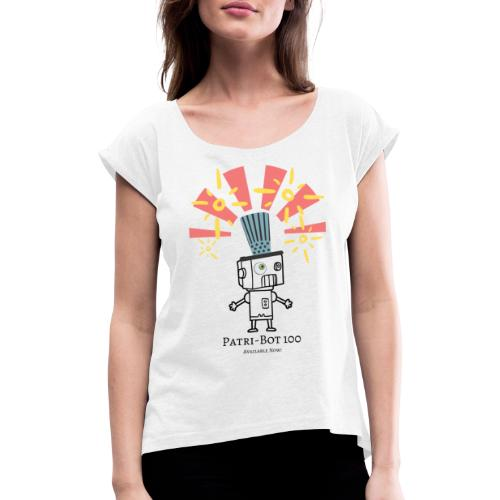 Patri-Bot 100 - Women's T-Shirt with rolled up sleeves