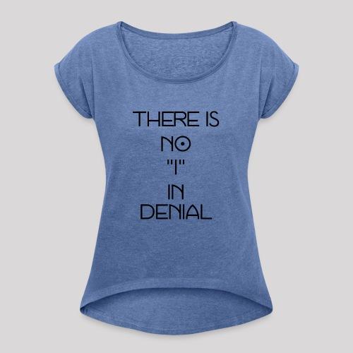No I in denial - Vrouwen T-shirt met opgerolde mouwen