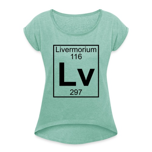 Livermorium (Lv) (element 116) - Women's T-Shirt with rolled up sleeves