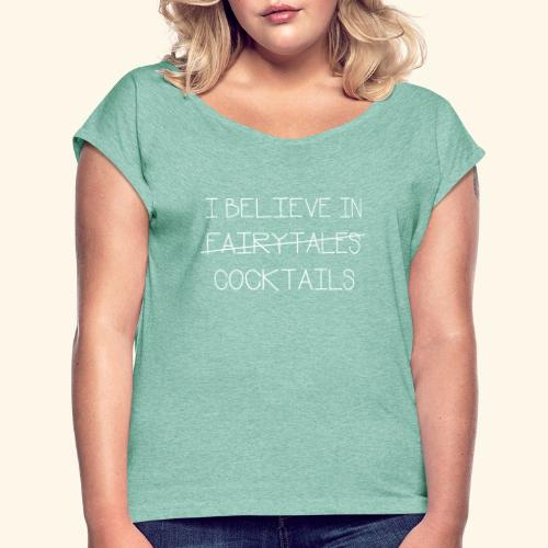 I believe in cocktails - Women's T-Shirt with rolled up sleeves