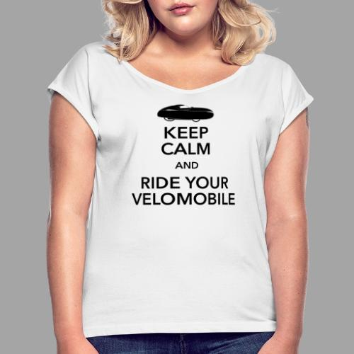 Keep calm and ride your velomobile black - Naisten T-paita, jossa rullatut hihat