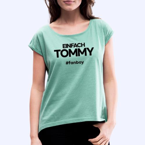 Einfach Tommy / #fanboy / Black Font - Frauen T-Shirt mit gerollten Ärmeln