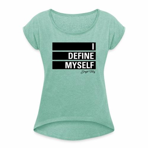 I define myself - Frauen T-Shirt mit gerollten Ärmeln