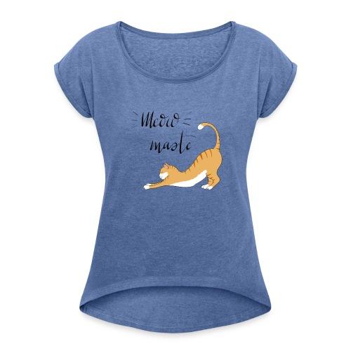 Meowmaste - Frauen T-Shirt mit gerollten Ärmeln