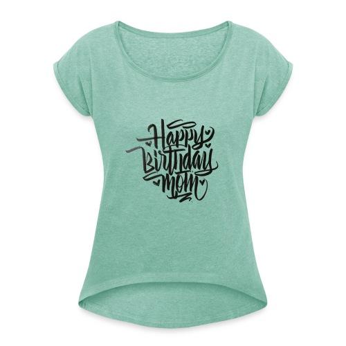 happy birthday mom - T-shirt à manches retroussées Femme