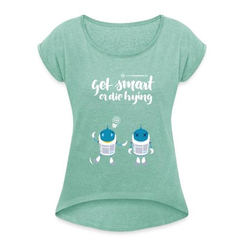 Get smart or die trying - Frauen T-Shirt mit gerollten Ärmeln