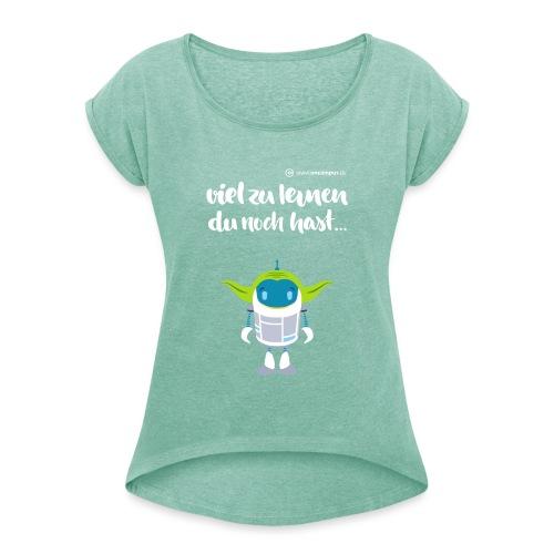 Viel zu lernen du noch hast... - Frauen T-Shirt mit gerollten Ärmeln