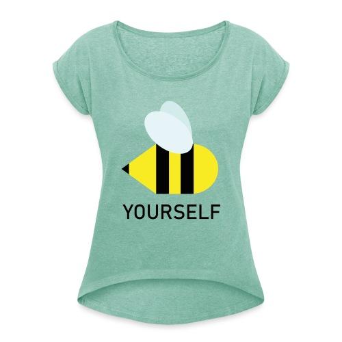 Bee Yourself - Vrouwen T-shirt met opgerolde mouwen