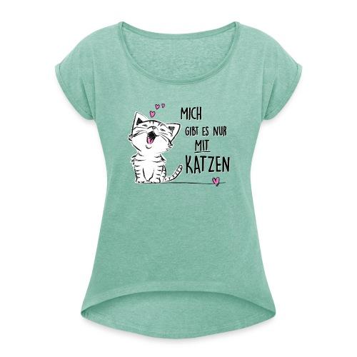 Vorschau: Mich gibts nur mit Katzen - Frauen T-Shirt mit gerollten Ärmeln