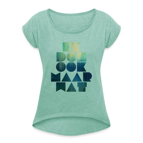 Ik doe ook maar wat - Vrouwen T-shirt met opgerolde mouwen