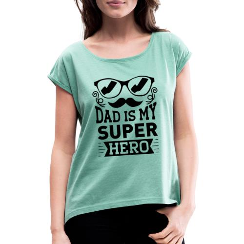 Dad is My Super Hero - T-shirt à manches retroussées Femme