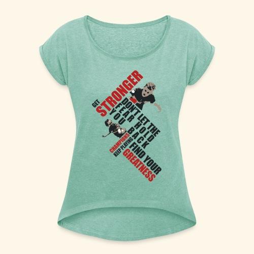 Get Stronger, Don't let the Fear Hold you Back - Frauen T-Shirt mit gerollten Ärmeln