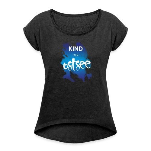 Kind der Ostsee - Frauen T-Shirt mit gerollten Ärmeln