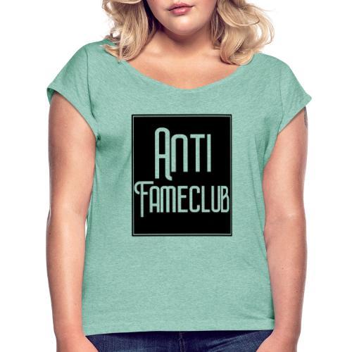 Anti FameClub - Frauen T-Shirt mit gerollten Ärmeln