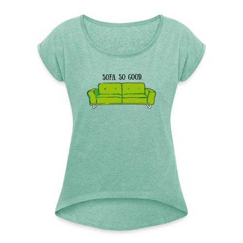 sofa so good green – lustige Geschenkidee - Frauen T-Shirt mit gerollten Ärmeln