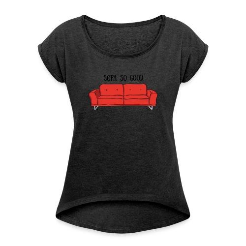 sofa so good red – lustige Geschenkidee - Frauen T-Shirt mit gerollten Ärmeln