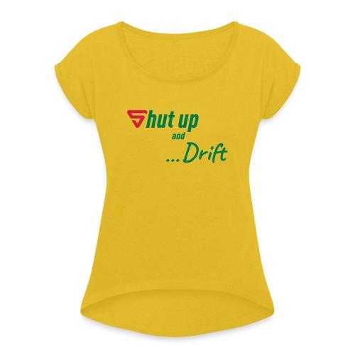 Shut up and drift ! - T-shirt à manches retroussées Femme