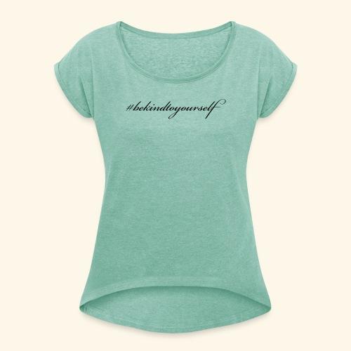 Always #bekindtoyourself - Dame T-shirt med rulleærmer