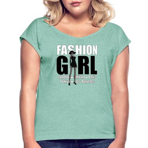 The Fashionable Woman - Fashion Girl - Women's T-Shirt with rolled up sleeves