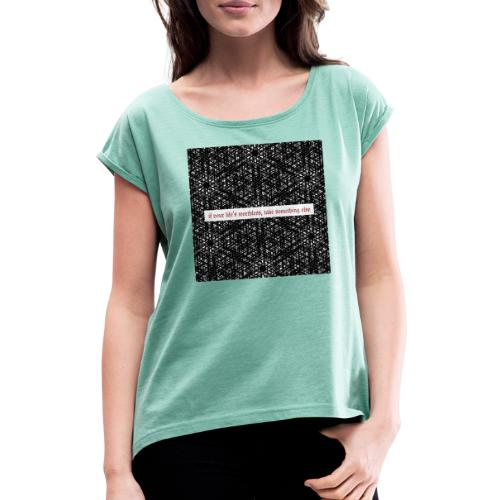 if your lifes worthless, take something else - Frauen T-Shirt mit gerollten Ärmeln