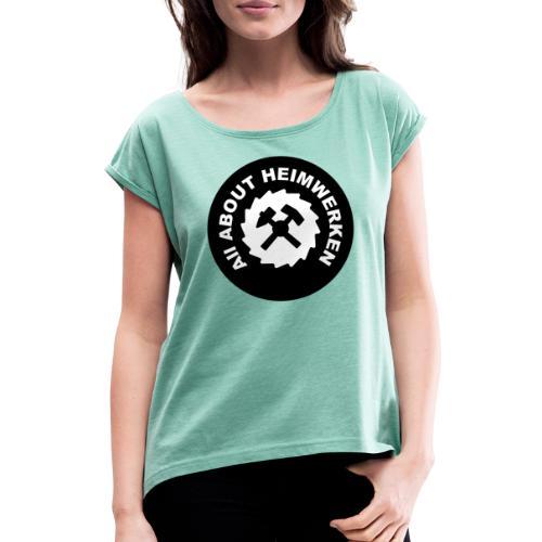 ALL ABOUT HEIMWERKEN - LOGO - Frauen T-Shirt mit gerollten Ärmeln