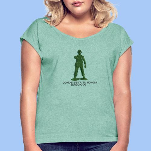 donde esta tu honor - Camiseta con manga enrollada mujer