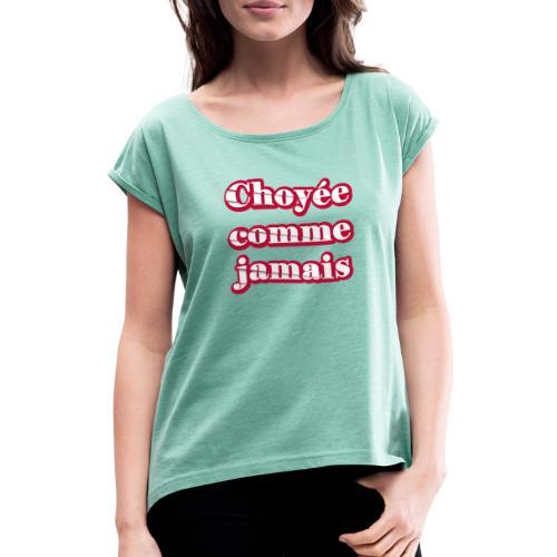 Choyée comme jamais - T-shirt à manches retroussées Femme