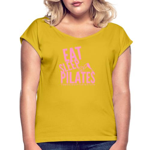 eat sleep pilates 2019 pink - Women's T-Shirt with rolled up sleeves