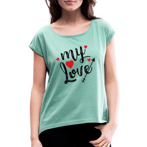 My love - Dame T-shirt med rulleærmer