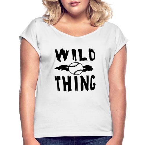 Wild Thing - Women's T-Shirt with rolled up sleeves
