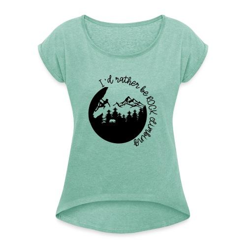 ROCK CLIMBING Shirt- Rather be rock climbing - Frauen T-Shirt mit gerollten Ärmeln