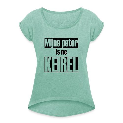 Peter is ne keirel - Vrouwen T-shirt met opgerolde mouwen