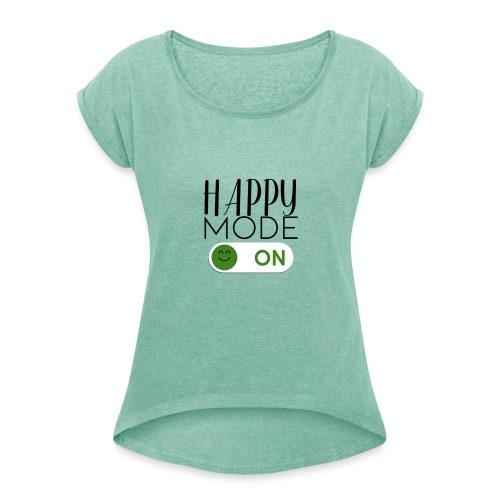 Happy-Mode On - Frauen T-Shirt mit gerollten Ärmeln