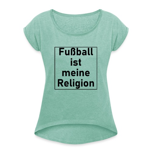 Fußball ist meine Religion V2 - Frauen T-Shirt mit gerollten Ärmeln