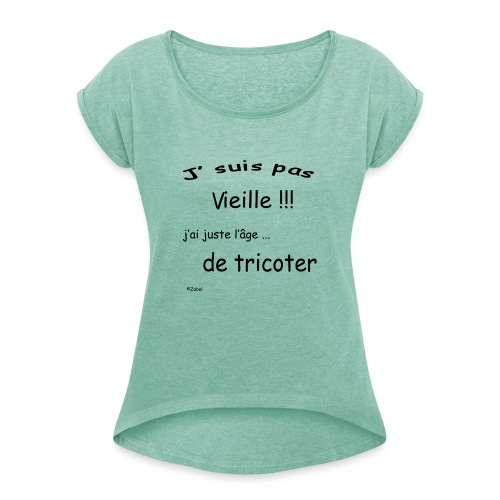 j suis pas vieille j'ai juste ll age de tricoter - T-shirt à manches retroussées Femme