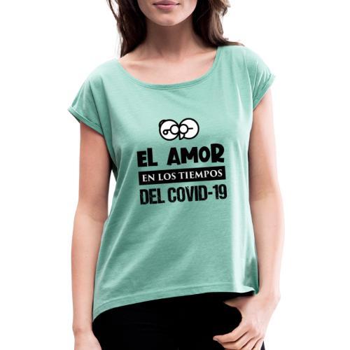 el amor en los tiempos del covid-19 - Camiseta con manga enrollada mujer