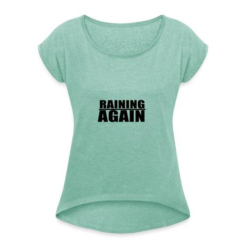 Raining Again - Frauen T-Shirt mit gerollten Ärmeln