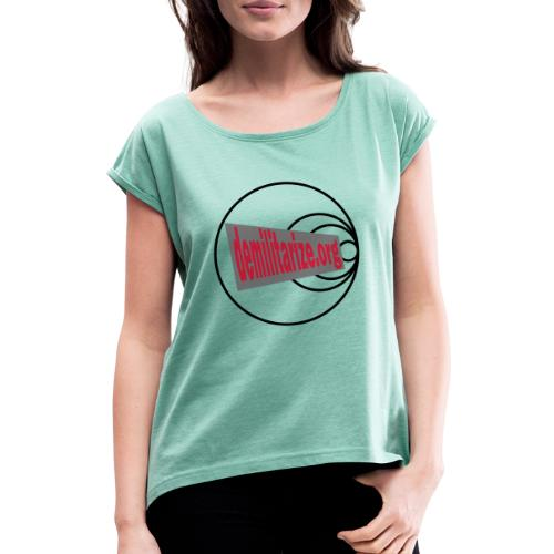 demilitarize org final 1st edition - Women's T-Shirt with rolled up sleeves