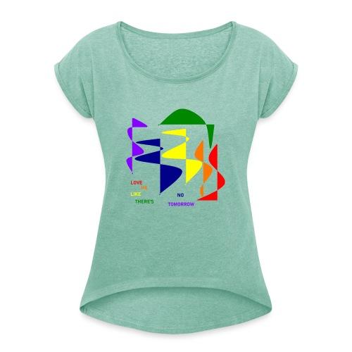 Love me like there's no tomorrow - Frauen T-Shirt mit gerollten Ärmeln