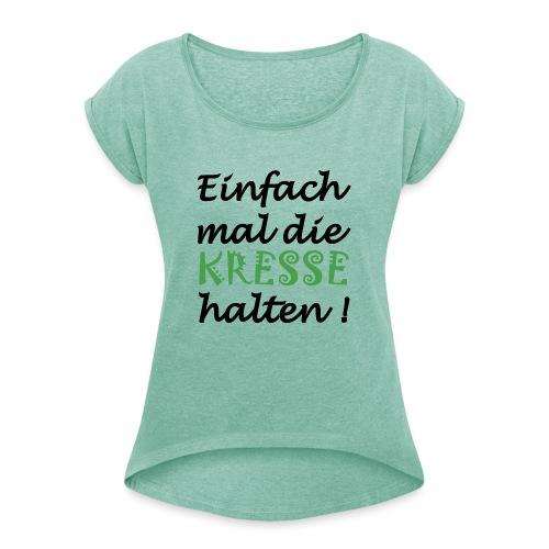 Einfach mal die Kresse halten! - Frauen T-Shirt mit gerollten Ärmeln