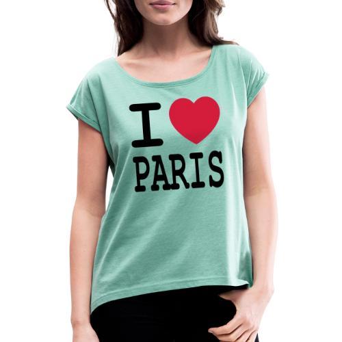 I love Paris - Vrouwen T-shirt met opgerolde mouwen