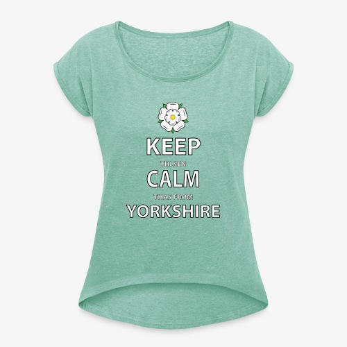 KEEP THI SEN CALM THAS FROM YORKSHIRE - Women's T-Shirt with rolled up sleeves