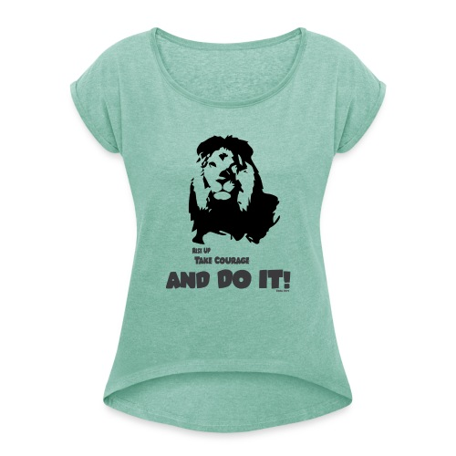 Rise up, take courage and do it! - Women's T-Shirt with rolled up sleeves