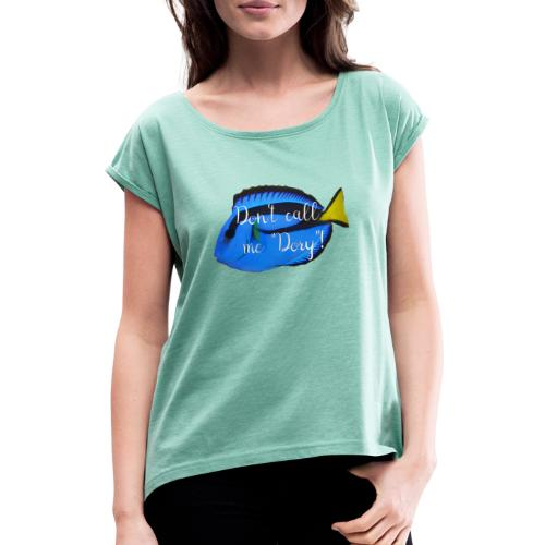Dont call me Dory - Frauen T-Shirt mit gerollten Ärmeln