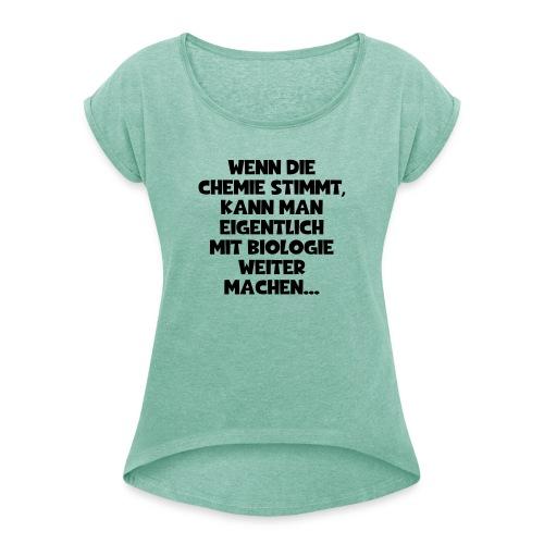 Chemie Biologie Spruch ft 3 - Frauen T-Shirt mit gerollten Ärmeln