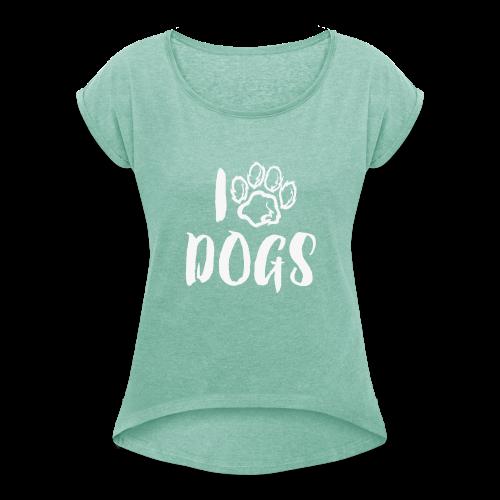 I LOVE DOGS / AMO A LOS PERROS - Camiseta con manga enrollada mujer