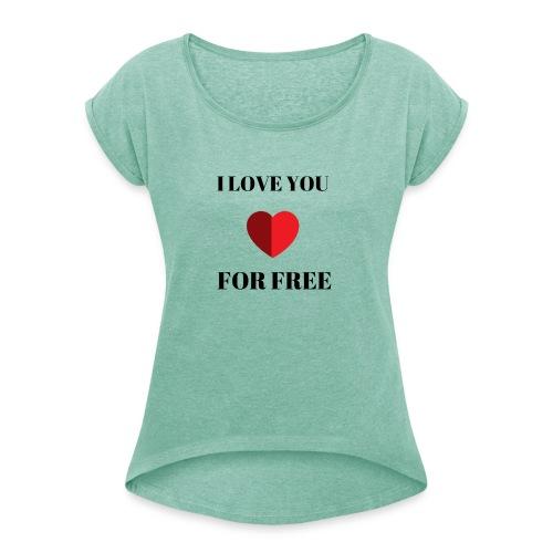 I LOVE YOU FOR FREE - T-shirt med upprullade ärmar dam