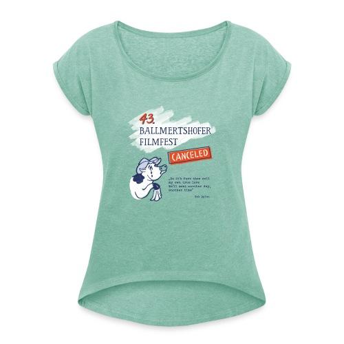 43. Ballmertshofer Filmfest Canceled - Frauen T-Shirt mit gerollten Ärmeln